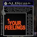 Fuck Your Feelings Decal Sticker Orange Vinyl Emblem 120x120