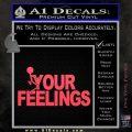 Fuck Your Feelings Decal Sticker Pink Vinyl Emblem 120x120