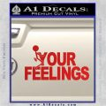 Fuck Your Feelings Decal Sticker Red Vinyl 120x120