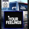 Fuck Your Feelings Decal Sticker White Vinyl Emblem 120x120