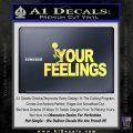 Fuck Your Feelings Decal Sticker Yellow Vinyl 120x120