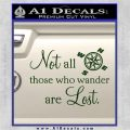JRR Tolkien Not All Those Who Wander Are Lost Decal Sticker Dark Green Vinyl 120x120