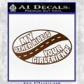 My Other Ride Is Your Girlfriend OV Decal Sticker Brown Vinyl 120x120