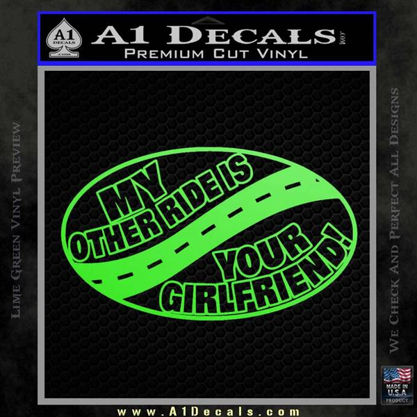 My Other Ride Is Your Girlfriend OV Decal Sticker Lime Green Vinyl