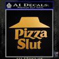 Pizza Slut Decal Sticker Metallic Gold Vinyl 120x120