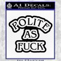 Polite As Fuck Decal Sticker Black Vinyl Logo Emblem 120x120