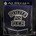 Polite As Fuck Decal Sticker Silver Vinyl 120x120