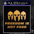 Freedom Is Not Free Spartans Decal Sticker Metallic Gold Vinyl 120x120