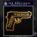 Think Twice Because I Wont Pistol Decal Sticker Metallic Gold Vinyl 120x120