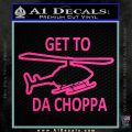 Get to the Choppa Decal Sticker Schwarzenegger COMMANDO Movie Hot Pink Vinyl 120x120