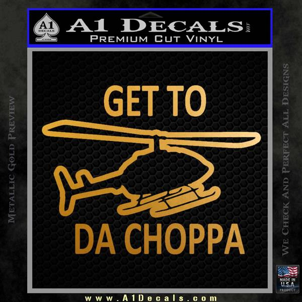 Get to the Choppa Decal Sticker Schwarzenegger COMMANDO Movie Metallic Gold Vinyl
