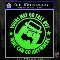 Jeep Yours Goes Fast Mine Goes Anywhere Decal Sticker Lime Green Vinyl 120x120